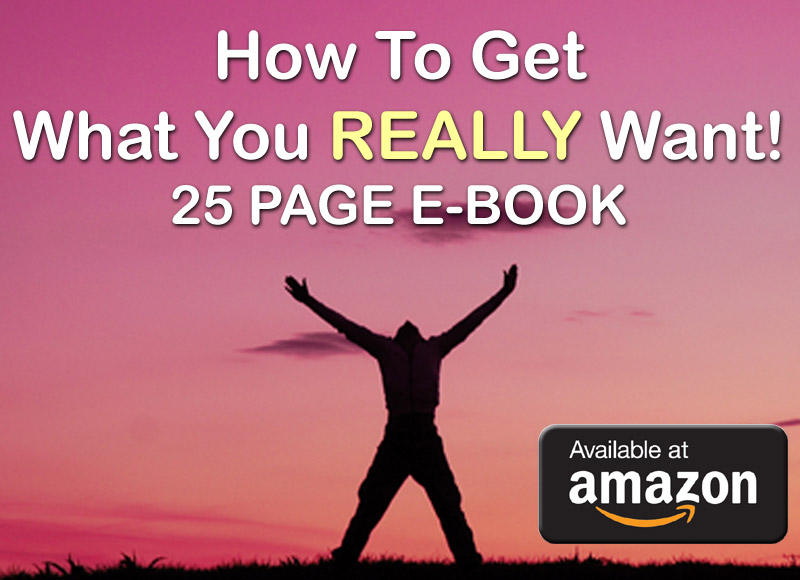 How To Get What You Really Want! - - get this FREE Book